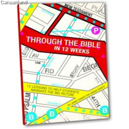 Through the Bible in 12 Weeks: 12 Lessons to Help Students Navigate the Big Picture