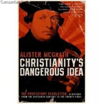 Christianity's Dangerous Idea: The Protestant Revolution-A History from the 16th Century to the 21st