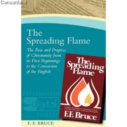 The Spreading Flame: The Rise and Progress of Christianity From its First Beginnings to...