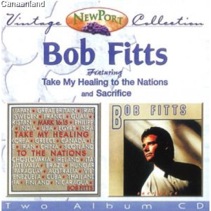 Bob Fitts - Take My Healing to the Natio