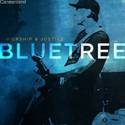 Bluetree - Worship & Justice