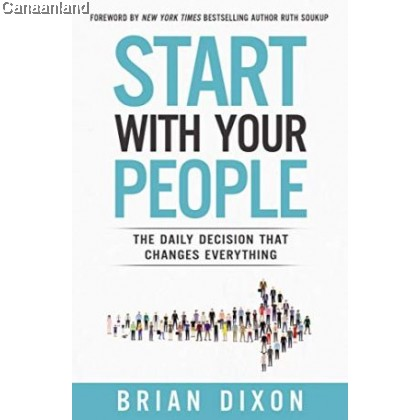 Start with Your People : The Daily Decision that Changes Everything