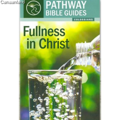 PBG - Fullness in Christ: Colossians (Pathway Bible Guides)