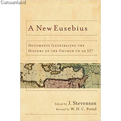 A New Eusebius: Documents Illustrating the History of the Church to AD 337, Revised Edition