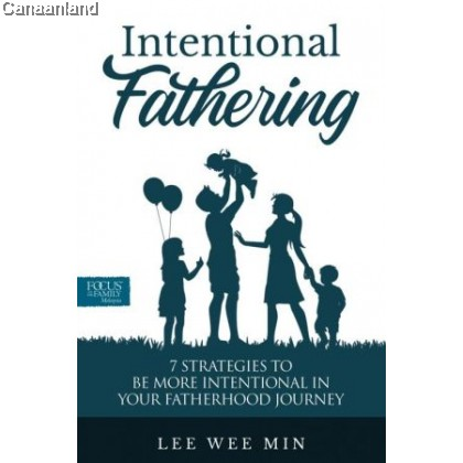 Intentional Fathering: 7 Strategies To Be More Intentional In Your Fatherhood Journey