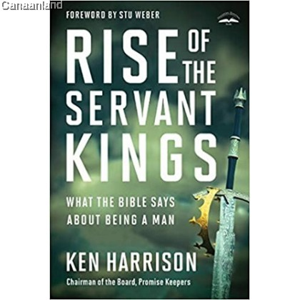 Rise of the Servant Kings: What the Bible Says About Being a Man