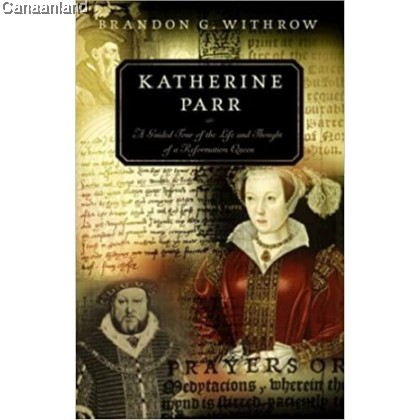 Katherine Parr (Guided Tour of Church History Series)