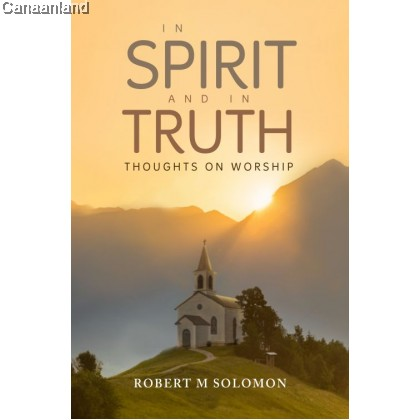In Spirit and In Truth: Thoughts on Worship