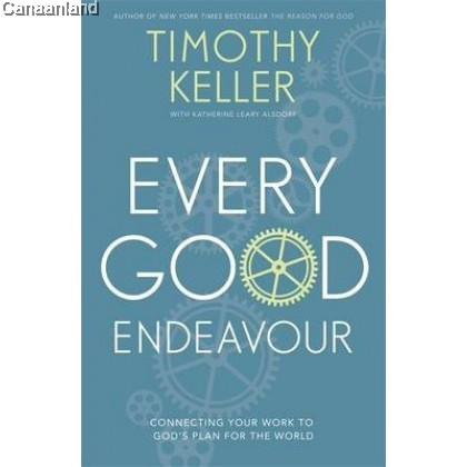 Every Good Endeavour: Connecting Your Work to God's Plan for the World