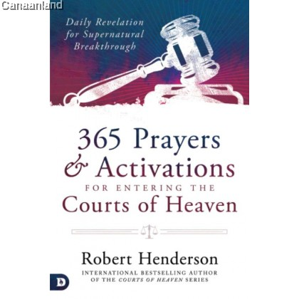 365 Prayers & Activations for Entering the Courts of Heaven: Daily Revelation for Supernatural Break