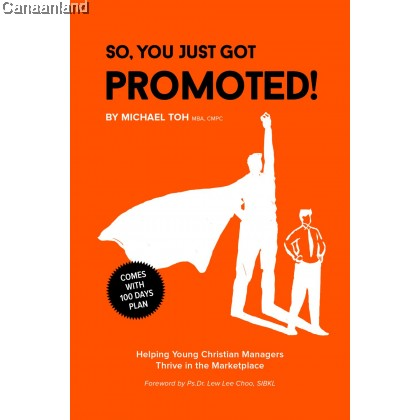 So, You Just Got Promoted!: Helping Young Christian Managers Thrive in the Marketplace