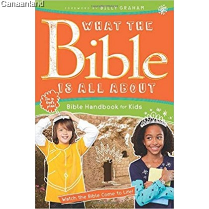 What the Bible Is All About - Bible Handbook for Kid