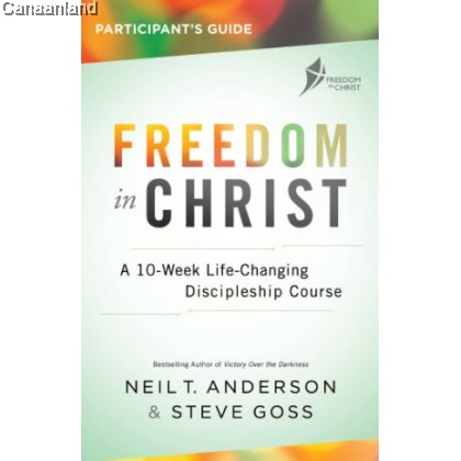 Freedom in Christ 2017 - Participant's Guide: A 10-Week Life-Changing Discipleship Course